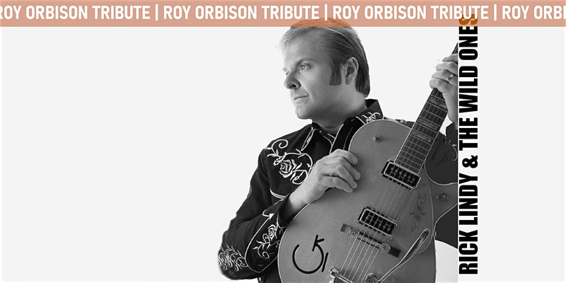 Salute to Roy Orbison: Rick Lindy and The Wild Ones